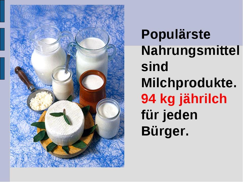 Populärste Nahrungsmittel sind Milchprodukte. 94 kg jährilch für jeden Bürger.