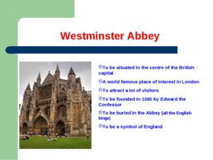 Westminster Abbey To be situated in the centre of the British capital A world