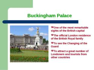 Buckingham Palace One of the most remarkable sights of the British capital Th