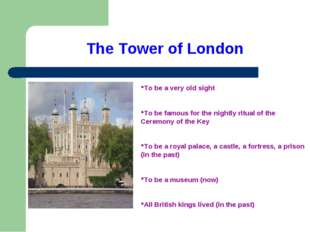 The Tower of London To be a very old sight To be famous for the nightly ritua