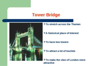 Tower Bridge To stretch across the Thames A historical place of interest To