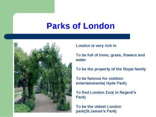 Parks of London London is very rich in To be full of trees, grass, flowers an