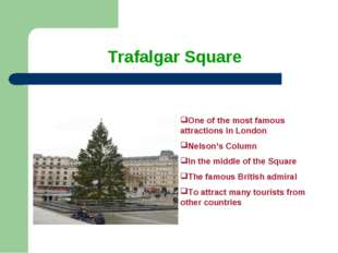 Trafalgar Square One of the most famous attractions in London Nelson's Column