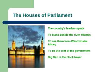 The Houses of Parliament The country's leaders speak To stand beside the rive