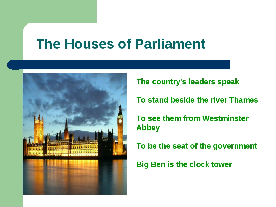 The Houses of Parliament The country's leaders speak To stand beside the rive...
