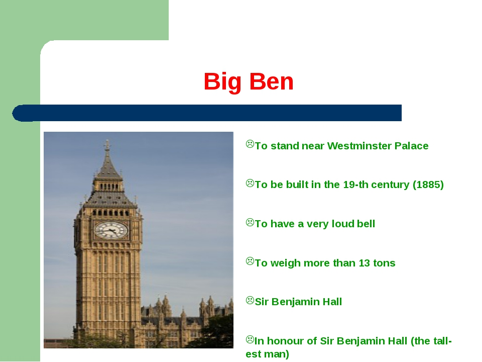 Big Ben To stand near Westminster Palace To be built in the 19-th century (18...