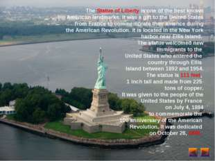 The Statue of Liberty is one of the best known American landmarks. It was a g