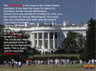 The Whitehouse is the home of the United States president. It has been the ho