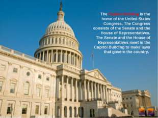 The Capitol Building is the home of the United States Congress. The Congress