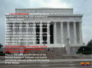 The Lincoln Memorial was built to honor Abraham Lincoln, the 16th president o