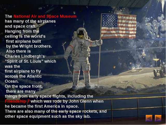 The National Air and Space Museum has many of the airplanes and space craft....