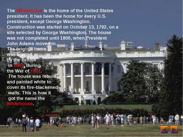 The Whitehouse is the home of the United States president. It has been the ho...