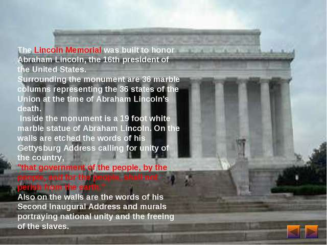 The Lincoln Memorial was built to honor Abraham Lincoln, the 16th president o...
