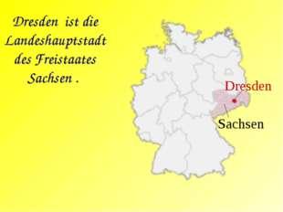 Dresden ist die Landeshauptstadt des Freistaates Sachsen . Sachsen Dresden