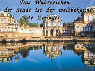 DasWahrzeichen derStadtistderweltbekannteZwinger.