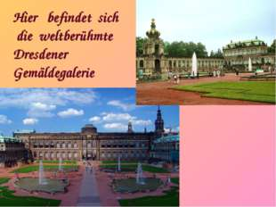 Hier befindetsich dieweltberühmte Dresdener Gemäldegalerie
