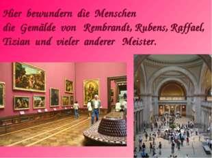 HierbewunderndieMenschen dieGemäldevon Rembrandt, Rubens, Raffael