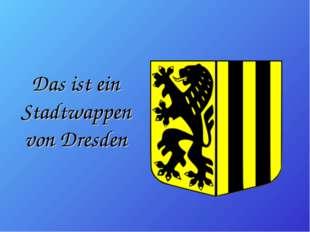 Das ist ein Stadtwappen von Dresden