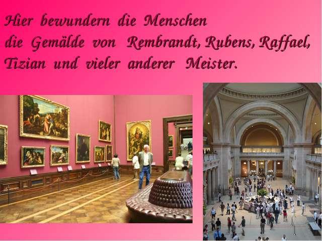 HierbewunderndieMenschen dieGemäldevon Rembrandt, Rubens, Raffael...