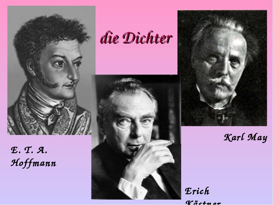 die Dichter E. T. A. Hoffmann Erich Kästner Karl May