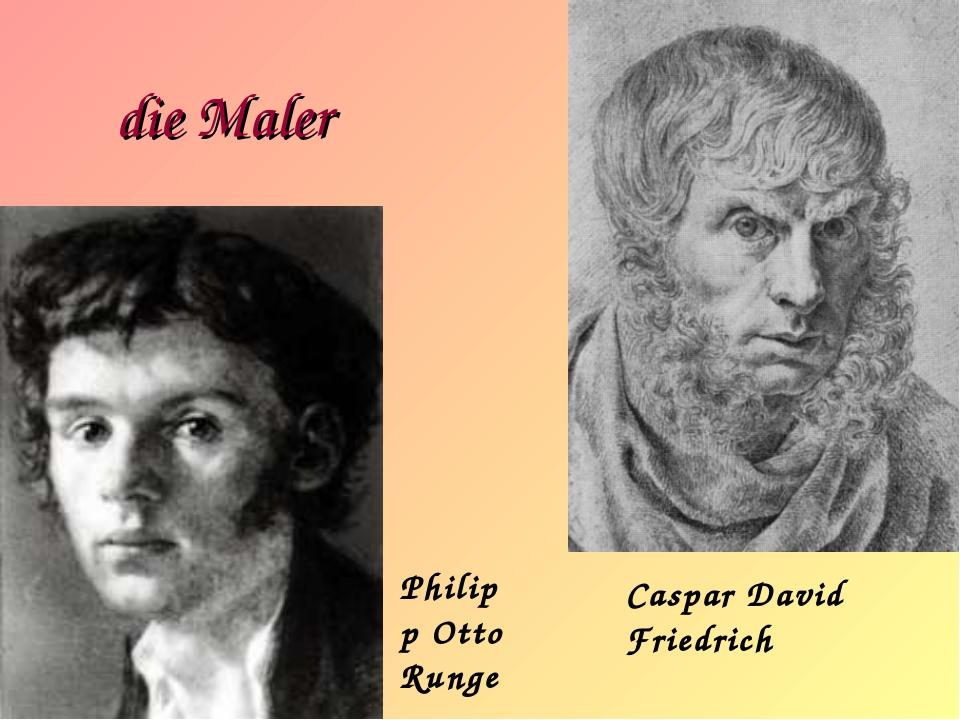 die Maler Philipp Otto Runge Caspar David Friedrich