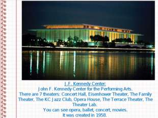 J.F. Kennedy Center: John F. Kennedy Center for the Performing Arts. There ar