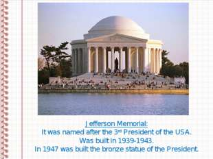 Jefferson Memorial: It was named after the 3rd President of the USA. Was buil