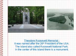 Theodore Roosevelt Memorial : It was named after the 26th President of the US