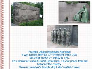 Franklin Delano Roosevelt Memorial: It was named after the 32nd President of