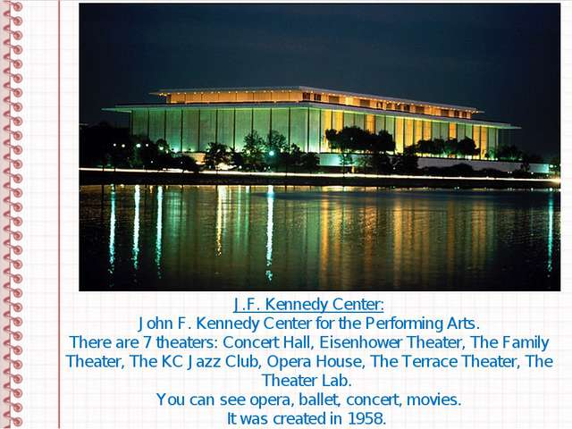 J.F. Kennedy Center: John F. Kennedy Center for the Performing Arts. There ar...