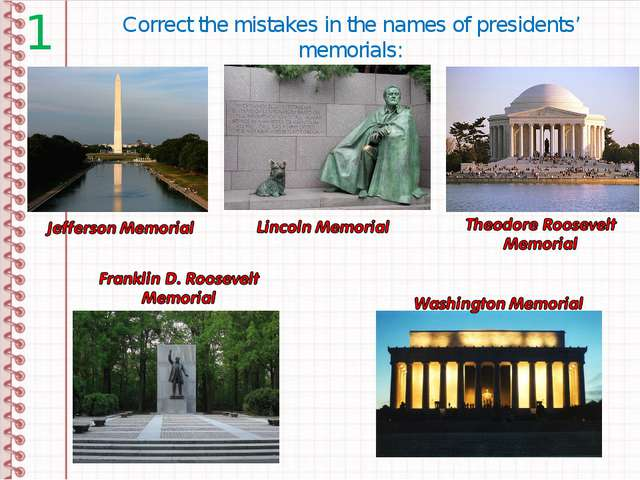 1 Correct the mistakes in the names of presidents' memorials: