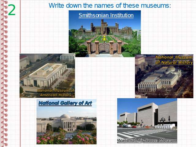 Smithsonian Institution 2 Write down the names of these museums: