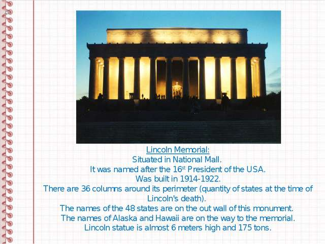 Lincoln Memorial: Situated in National Mall. It was named after the 16st Pres...