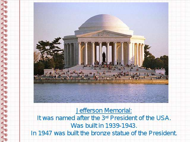 Jefferson Memorial: It was named after the 3rd President of the USA. Was buil...