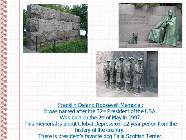 Franklin Delano Roosevelt Memorial: It was named after the 32nd President of...