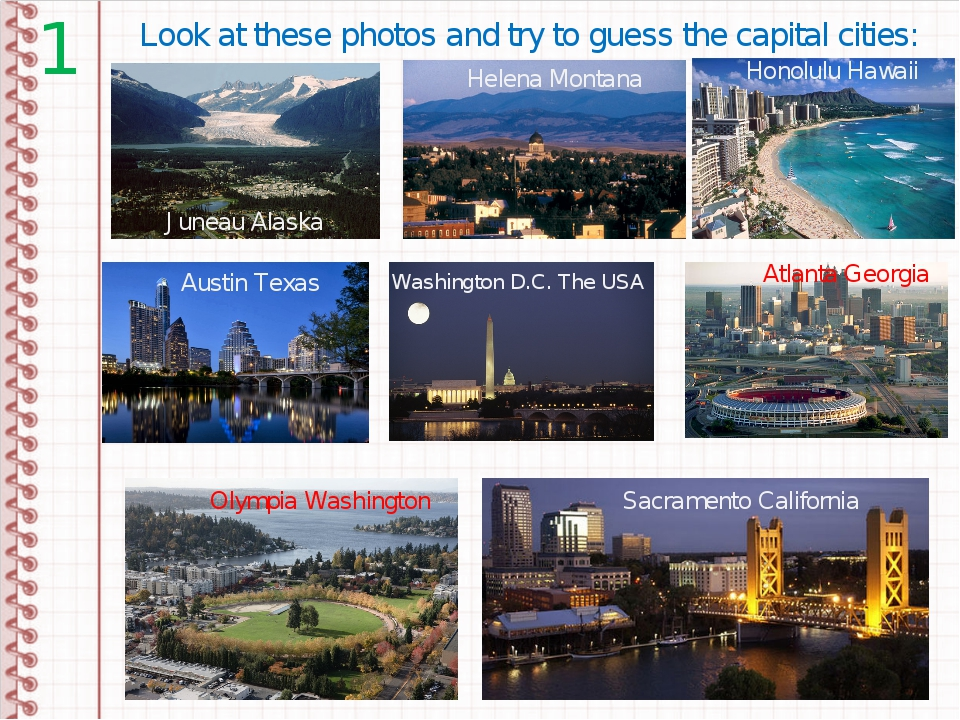 1 Look at these photos and try to guess the capital cities: Juneau Alaska Was...