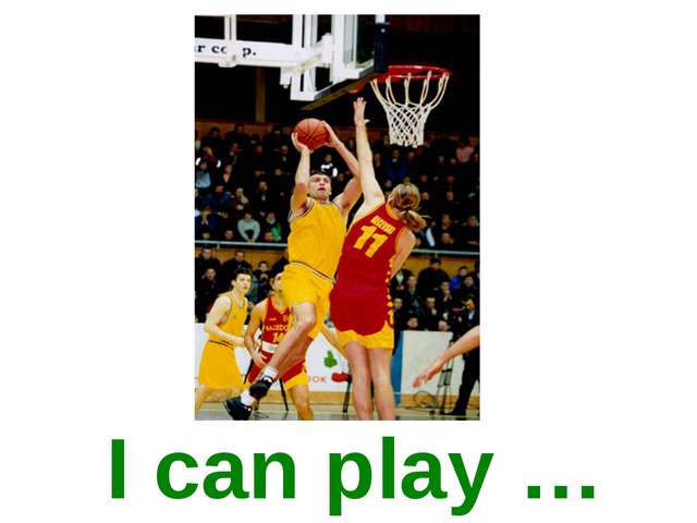 I can play …