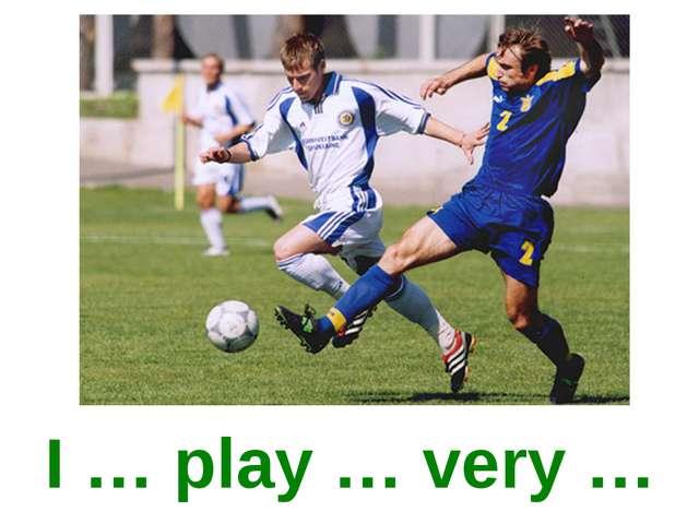 I … play … very …