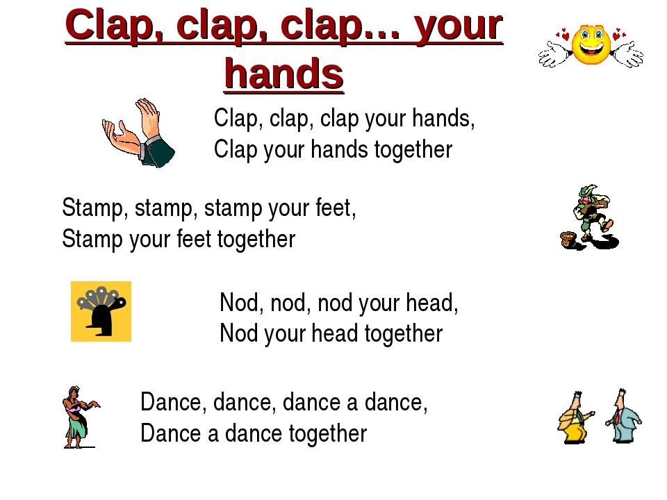Clap, clap, clap… your hands Clap, clap, clap your hands, Clap your hands tog...
