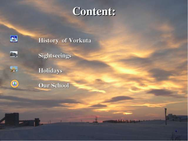 Content: History of Vorkuta Sightseeings Holidays Our School *