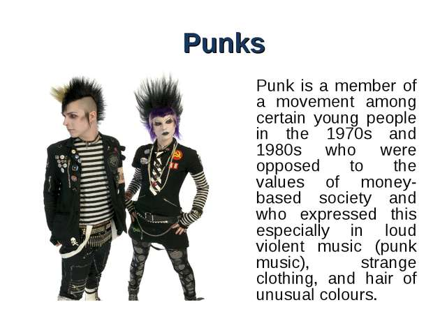 Punks Punk is a member of a movement among certain young people in the 1970s...