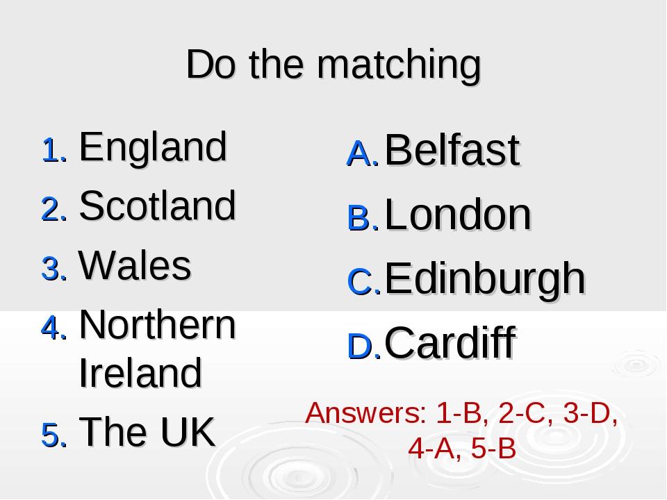 Do the matching England Scotland Wales Northern Ireland The UK Belfast London...