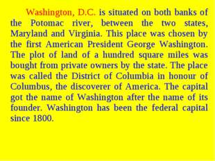 Washington, D.C. is situated on both banks of the Potomac river, between t