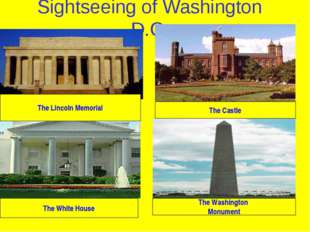 Sightseeing of Washington D.C. The Lincoln Memorial The Castle The White Hous