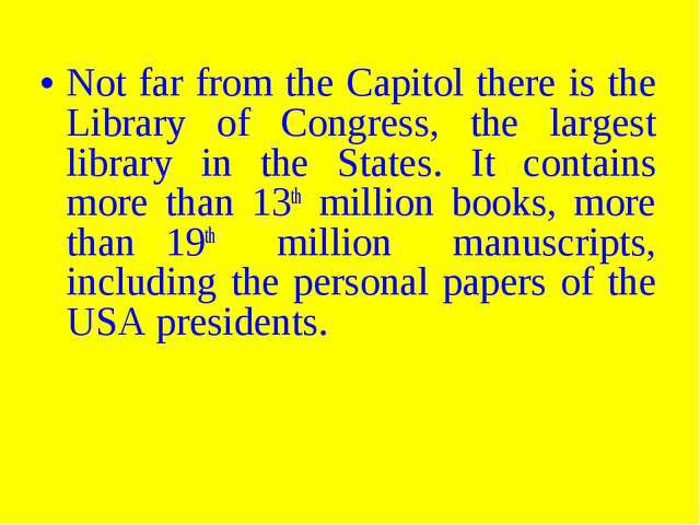 Not far from the Capitol there is the Library of Congress, the largest libra...