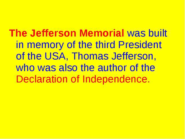 The Jefferson Memorial was built in memory of the third President of the USA...