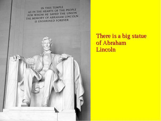 There is a big statue of Abraham Lincoln