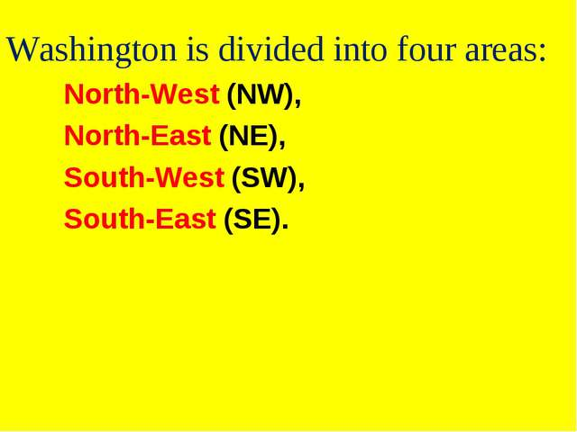 Washington is divided into four areas: 		North-West (NW), 		North-East (NE),...