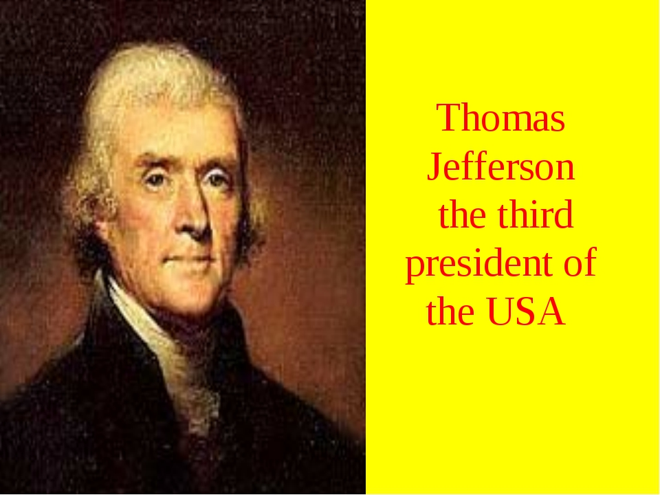 Thomas Jefferson the third president of the USA