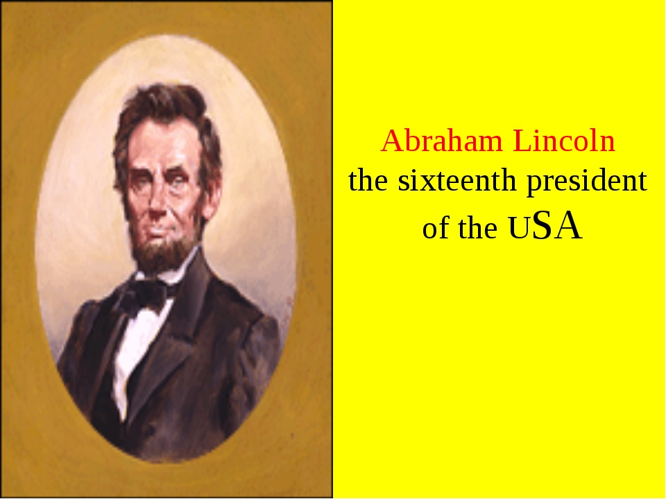 Abraham Lincoln the sixteenth president of the USA